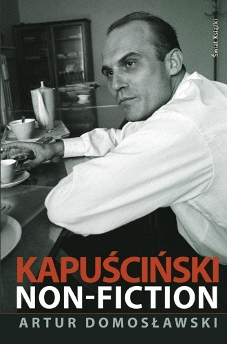 Artur Domoslawski. Kapuscinski non-fiction.